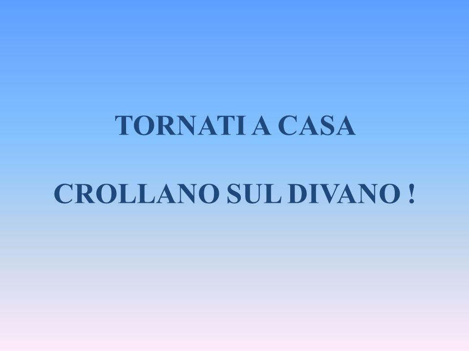 TORNATI A CASA CROLLANO SUL DIVANO !