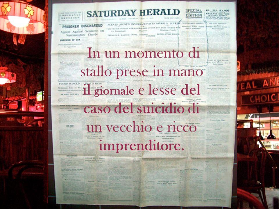 In un momento di stallo prese in mano il giornale e lesse del caso del suicidio di un vecchio e ricco imprenditore.