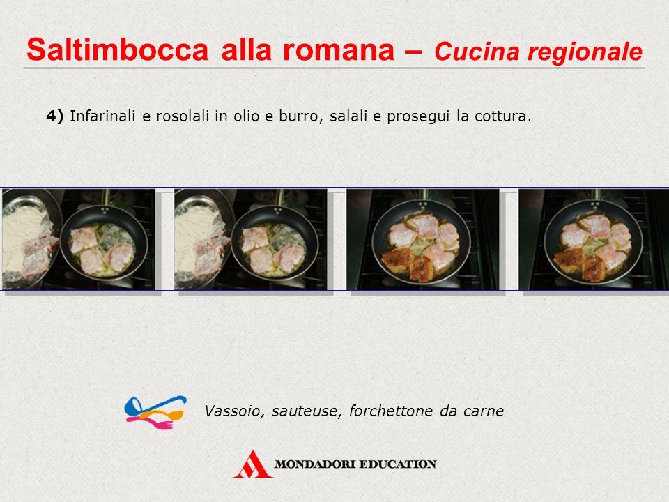 4) Infarinali e rosolali in olio e burro, salali e prosegui la cottura.