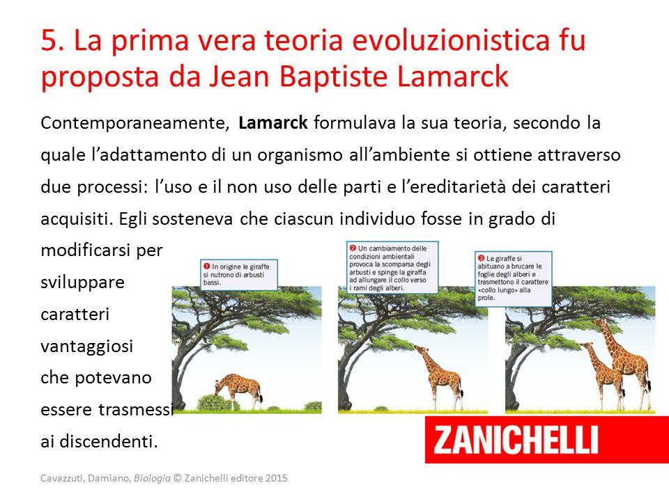 Contemporaneamente, Lamarck formulava la sua teoria, secondo la quale l'adattamento di un organismo all'ambiente si ottiene attraverso due processi: l