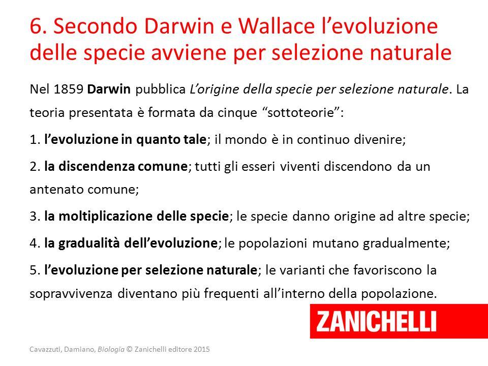 Cavazzuti, Damiano, Biologia © Zanichelli editore 2015 6. Secondo Darwin e Wallace l'evoluzione delle specie avviene per selezione naturale Nel 1859 D