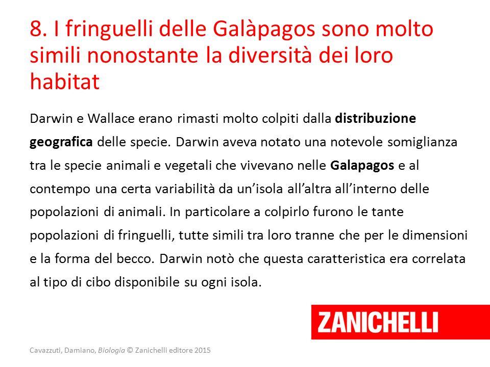 Cavazzuti, Damiano, Biologia © Zanichelli editore 2015 8. I fringuelli delle Galàpagos sono molto simili nonostante la diversità dei loro habitat Darw