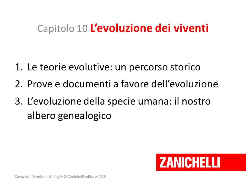 Capitolo 10 L'evoluzione dei viventi 1.Le teorie evolutive: un percorso storico 2.Prove e documenti a favore dell'evoluzione 3.L'evoluzione della spec