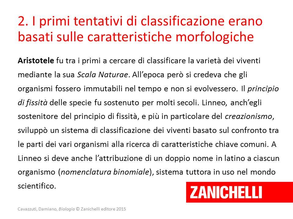 Cavazzuti, Damiano, Biologia © Zanichelli editore 2015 2. I primi tentativi di classificazione erano basati sulle caratteristiche morfologiche Aristot