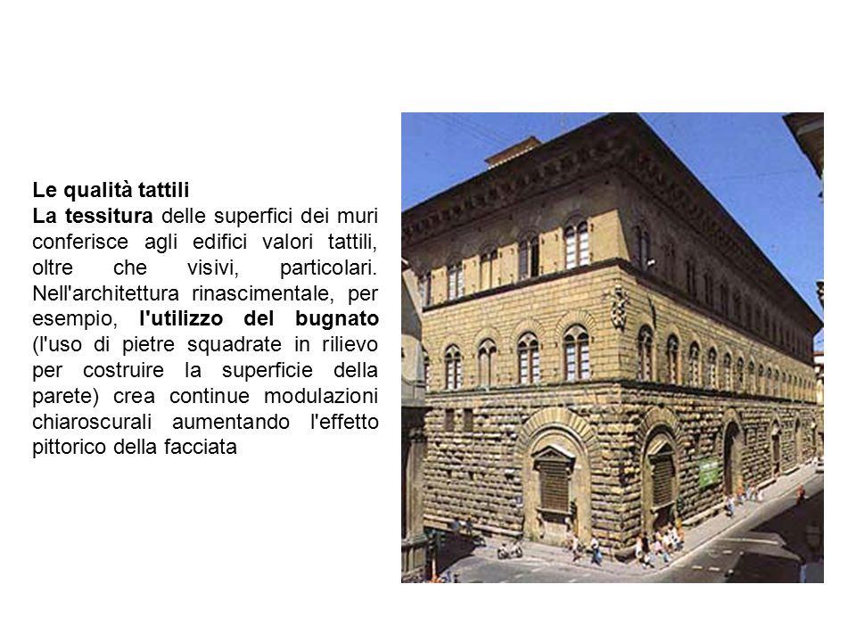 Le qualità tattili La tessitura delle superfici dei muri conferisce agli edifici valori tattili, oltre che visivi, particolari.