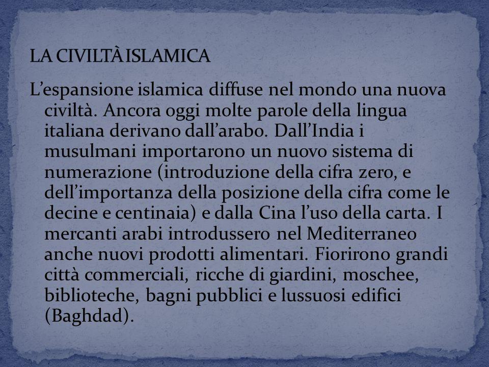 L'espansione islamica diffuse nel mondo una nuova civiltà. Ancora oggi molte parole della lingua italiana derivano dall'arabo. Dall'India i musulmani