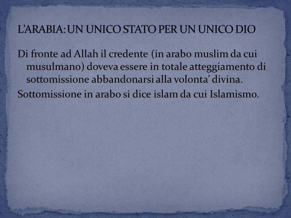 Di fronte ad Allah il credente (in arabo muslim da cui musulmano) doveva essere in totale atteggiamento di sottomissione abbandonarsi alla volonta' di