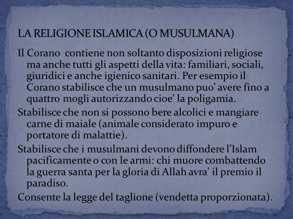 Il Corano contiene non soltanto disposizioni religiose ma anche tutti gli aspetti della vita: familiari, sociali, giuridici e anche igienico sanitari.