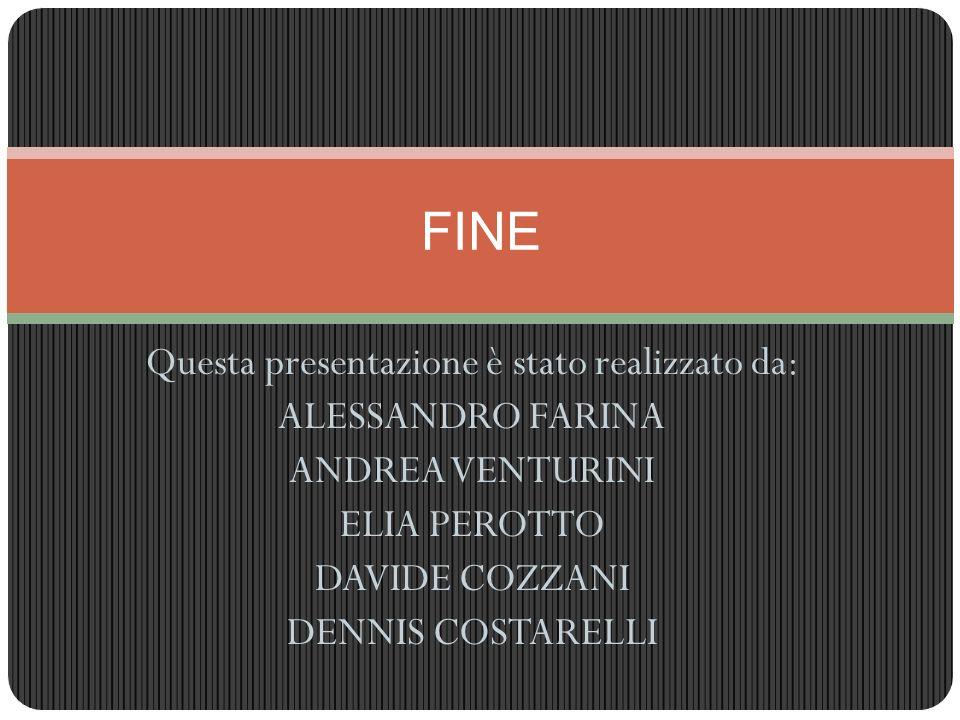 Questa presentazione è stato realizzato da: ALESSANDRO FARINA ANDREA VENTURINI ELIA PEROTTO DAVIDE COZZANI DENNIS COSTARELLI FINE