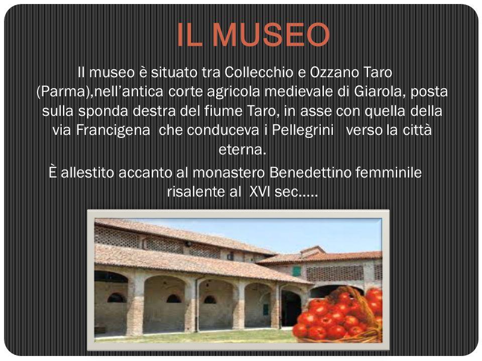 IL MUSEO Il museo è situato tra Collecchio e Ozzano Taro (Parma),nell'antica corte agricola medievale di Giarola, posta sulla sponda destra del fiume