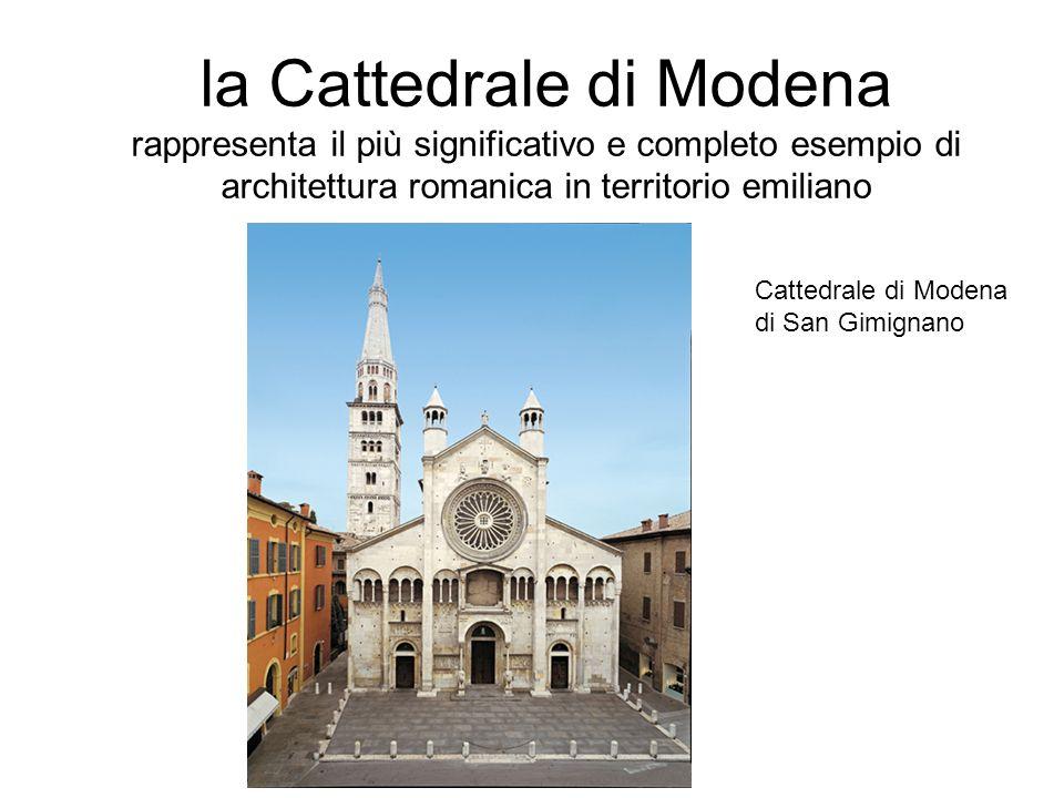 la Cattedrale di Modena rappresenta il più significativo e completo esempio di architettura romanica in territorio emiliano Cattedrale di Modena di Sa