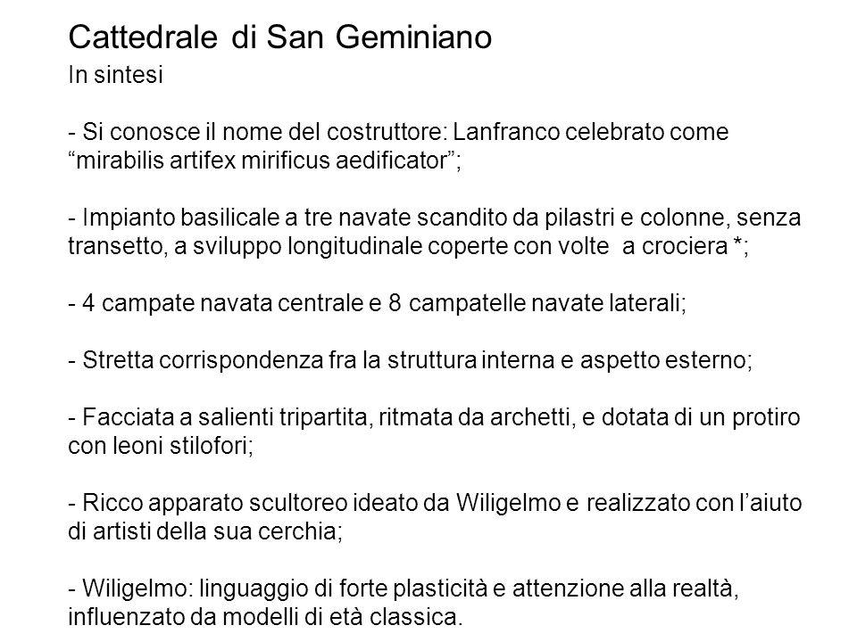 """Cattedrale di San Geminiano In sintesi - Si conosce il nome del costruttore: Lanfranco celebrato come """"mirabilis artifex mirificus aedificator""""; - Imp"""