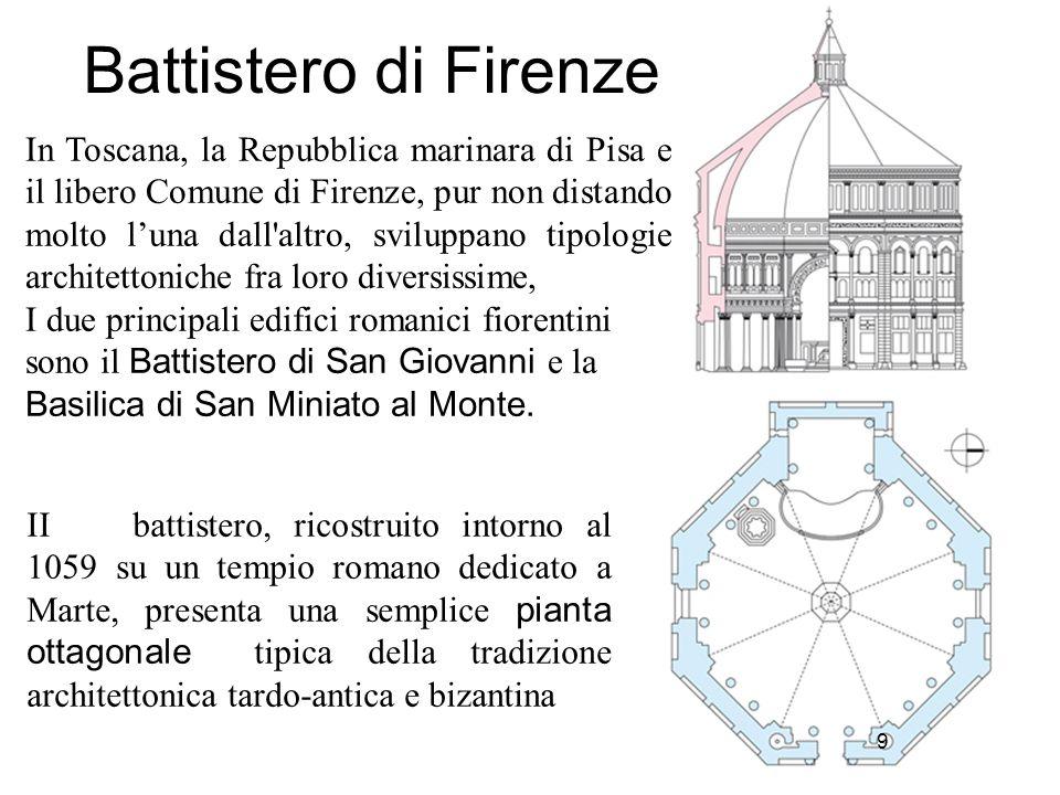 9 Battistero di Firenze 9 In Toscana, la Repubblica marinara di Pisa e il libero Comune di Firenze, pur non distando molto l'una dall'altro, sviluppan
