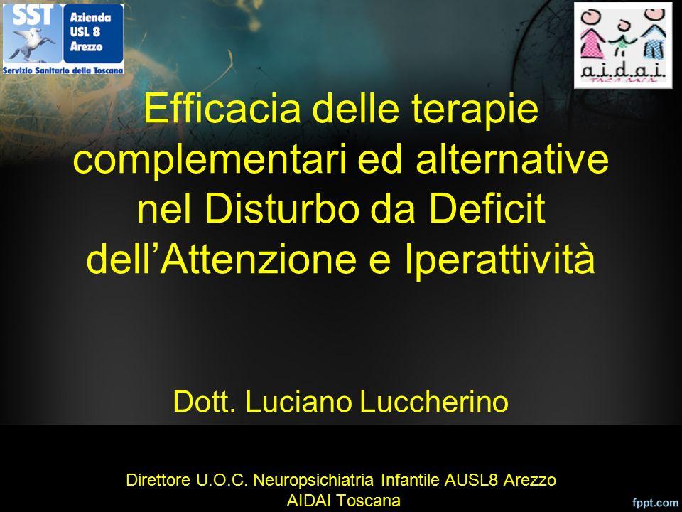 Efficacia delle terapie complementari ed alternative nel Disturbo da Deficit dell'Attenzione e Iperattività Dott. Luciano Luccherino Direttore U.O.C.