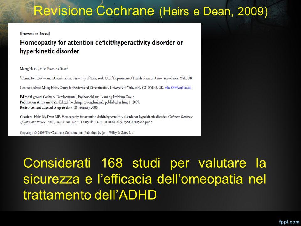 Revisione Cochrane (Heirs e Dean, 2009) Considerati 168 studi per valutare la sicurezza e l'efficacia dell'omeopatia nel trattamento dell'ADHD