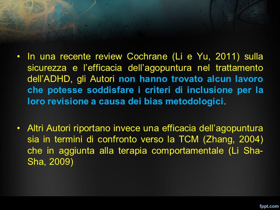In una recente review Cochrane (Li e Yu, 2011) sulla sicurezza e l'efficacia dell'agopuntura nel trattamento dell'ADHD, gli Autori non hanno trovato a