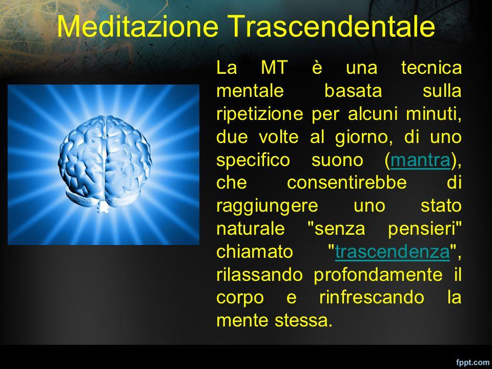 Meditazione Trascendentale La MT è una tecnica mentale basata sulla ripetizione per alcuni minuti, due volte al giorno, di uno specifico suono (mantra