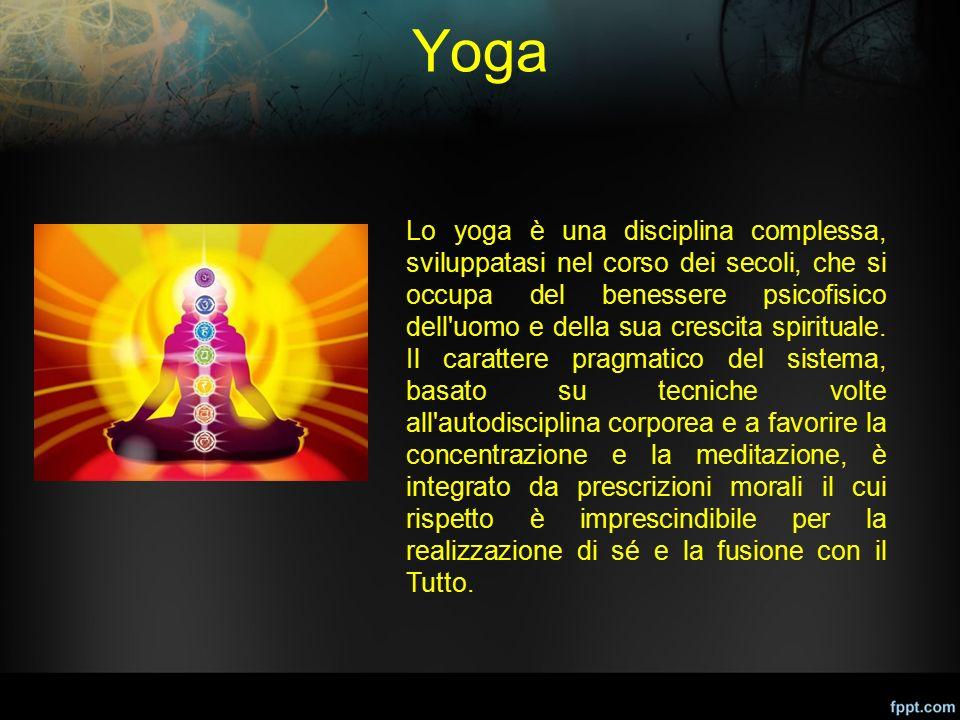 Yoga Lo yoga è una disciplina complessa, sviluppatasi nel corso dei secoli, che si occupa del benessere psicofisico dell'uomo e della sua crescita spi