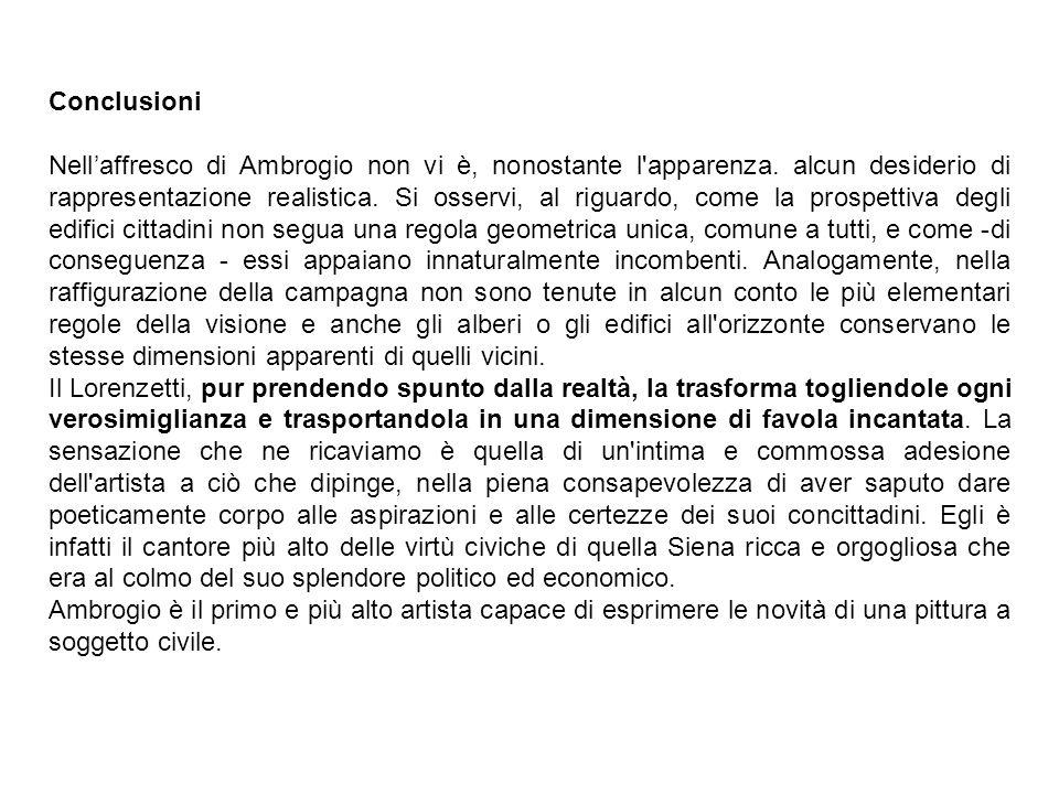 Conclusioni Nell'affresco di Ambrogio non vi è, nonostante l'apparenza. alcun desiderio di rappresentazione realistica. Si osservi, al riguardo, come
