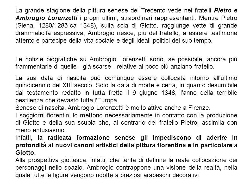 La grande stagione della pittura senese del Trecento vede nei fratelli Pietro e Ambrogio Lorenzetti i propri ultimi, straordinari rappresentanti. Ment