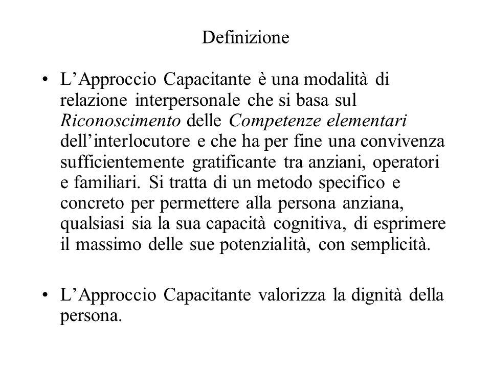 Definizione L'Approccio Capacitante è una modalità di relazione interpersonale che si basa sul Riconoscimento delle Competenze elementari dell'interlo