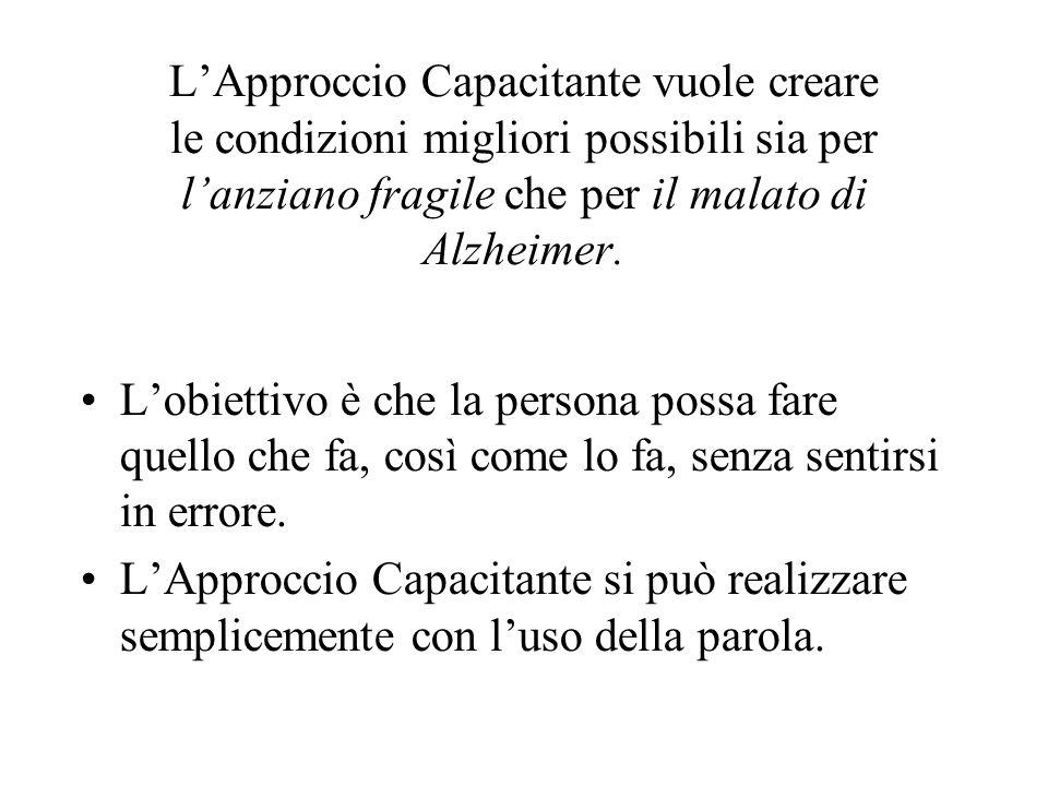 L'Approccio Capacitante vuole creare le condizioni migliori possibili sia per l'anziano fragile che per il malato di Alzheimer. L'obiettivo è che la p