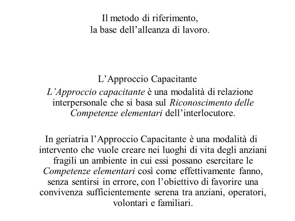Il metodo di riferimento, la base dell'alleanza di lavoro. L'Approccio Capacitante L'Approccio capacitante è una modalità di relazione interpersonale