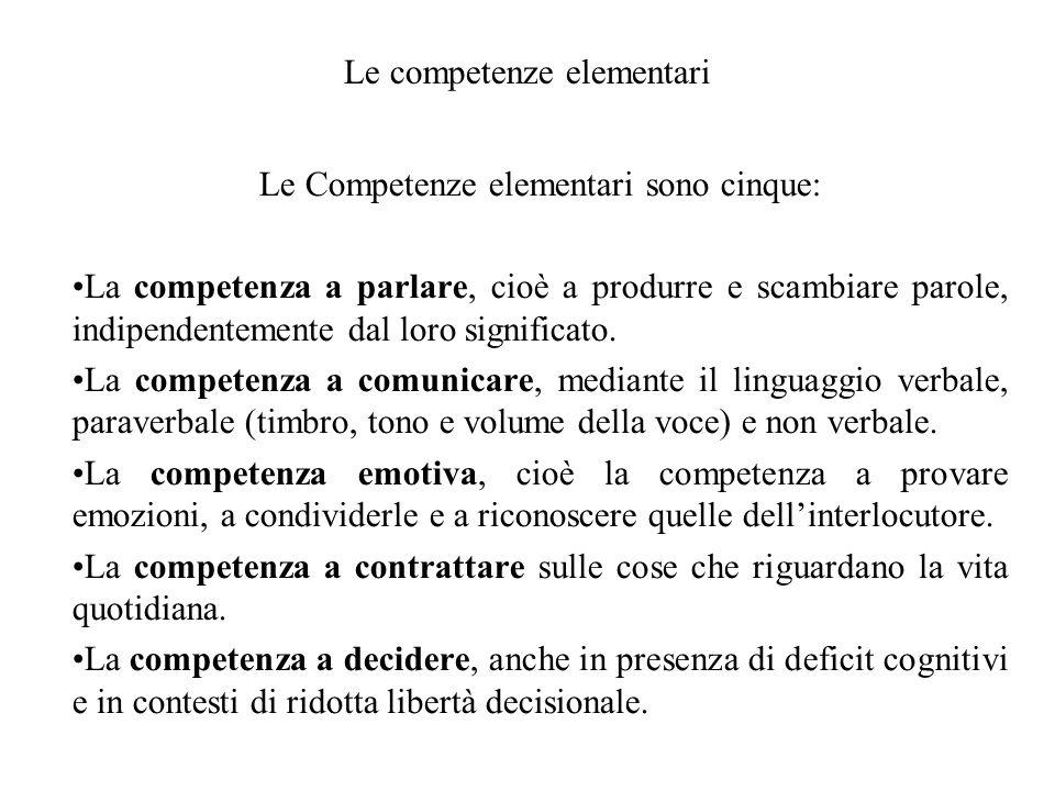 Le competenze elementari Le Competenze elementari sono cinque: La competenza a parlare, cioè a produrre e scambiare parole, indipendentemente dal loro