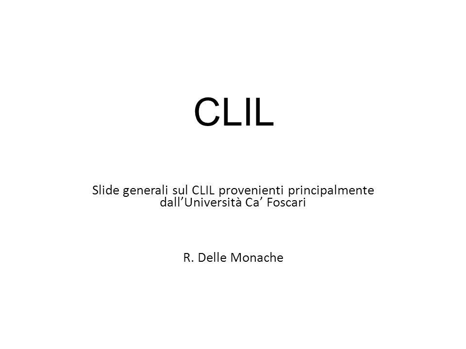 CLIL Slide generali sul CLIL provenienti principalmente dall'Università Ca' Foscari R. Delle Monache