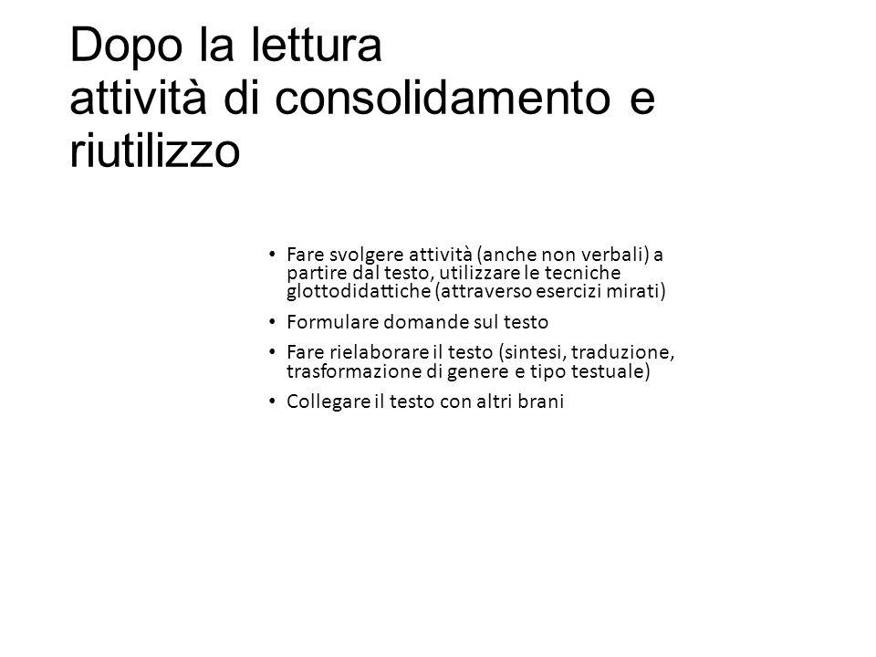 Dopo la lettura attività di consolidamento e riutilizzo Fare svolgere attività (anche non verbali) a partire dal testo, utilizzare le tecniche glottod