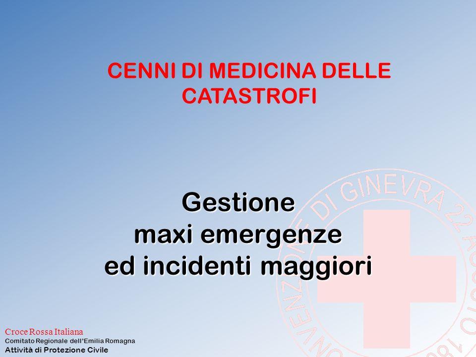 Croce Rossa Italiana Comitato Regionale dell'Emilia Romagna Attività di Protezione Civile Gestione maxi emergenze ed incidenti maggiori CENNI DI MEDICINA DELLE CATASTROFI
