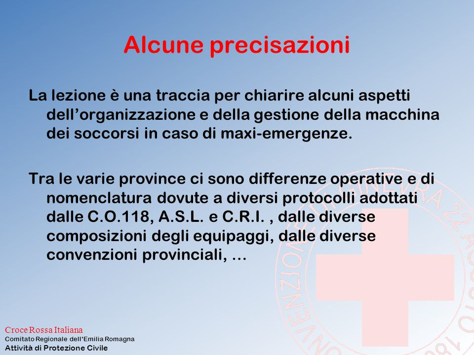 Croce Rossa Italiana Comitato Regionale dell'Emilia Romagna Attività di Protezione Civile 5: PMA E' una struttura con ambienti definiti che si interpone tra la zona dell'evento e l'ospedale dove il personale medico e sanitario lavora Posto Medico Avanzato