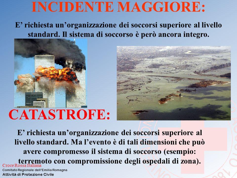 Croce Rossa Italiana Comitato Regionale dell'Emilia Romagna Attività di Protezione Civile INCIDENTE MAGGIORE: E' richiesta un'organizzazione dei soccorsi superiore al livello standard.