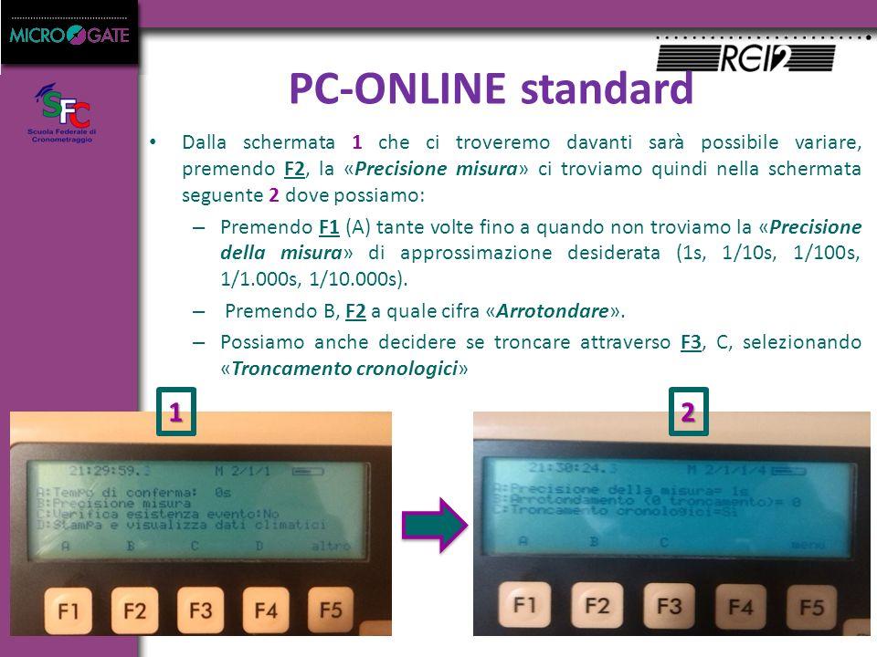 PC-ONLINE standard Dalla schermata 1 che ci troveremo davanti sarà possibile variare, premendo F2, la «Precisione misura» ci troviamo quindi nella schermata seguente 2 dove possiamo: – Premendo F1 (A) tante volte fino a quando non troviamo la «Precisione della misura» di approssimazione desiderata (1s, 1/10s, 1/100s, 1/1.000s, 1/10.000s).