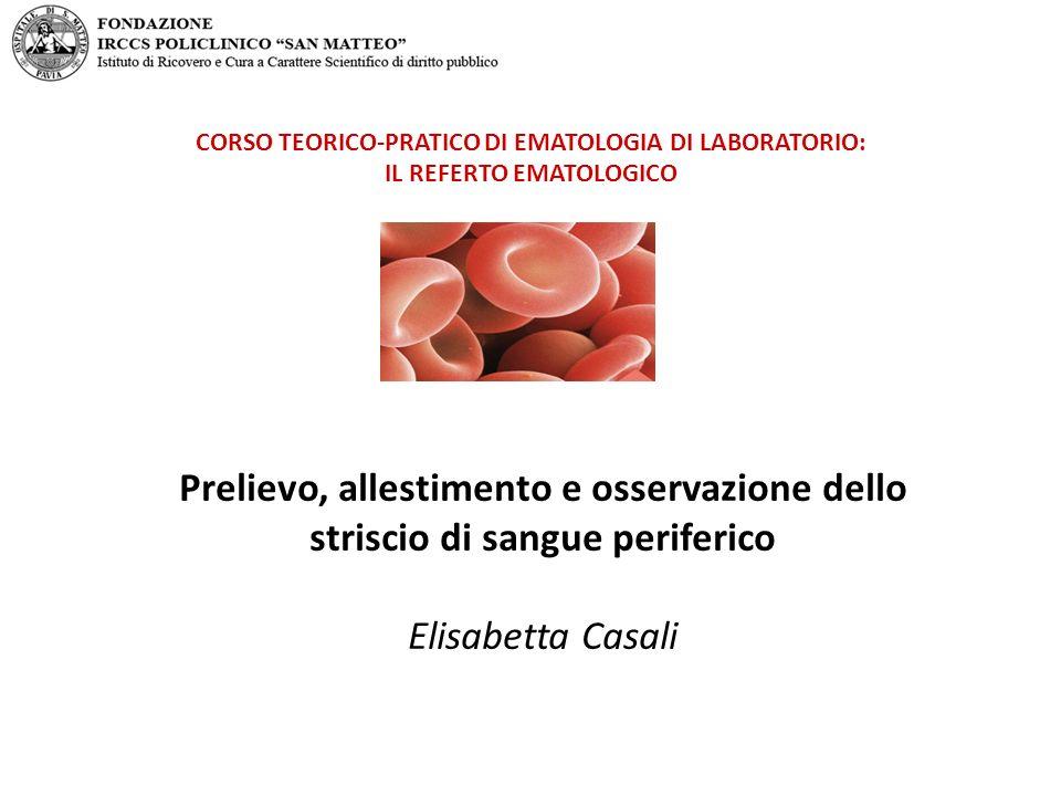 Prelievo, allestimento e osservazione dello striscio di sangue periferico Elisabetta Casali CORSO TEORICO-PRATICO DI EMATOLOGIA DI LABORATORIO: IL REF