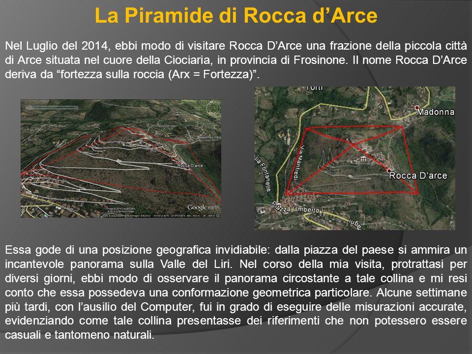 La Piramide di Rocca d'Arce Nel Luglio del 2014, ebbi modo di visitare Rocca D'Arce una frazione della piccola città di Arce situata nel cuore della C