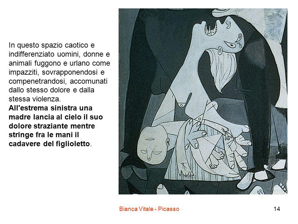 Bianca Vitale - Picasso14 In questo spazio caotico e indifferenziato uomini, donne e animali fuggono e urlano come impazziti, sovrapponendosi e compen