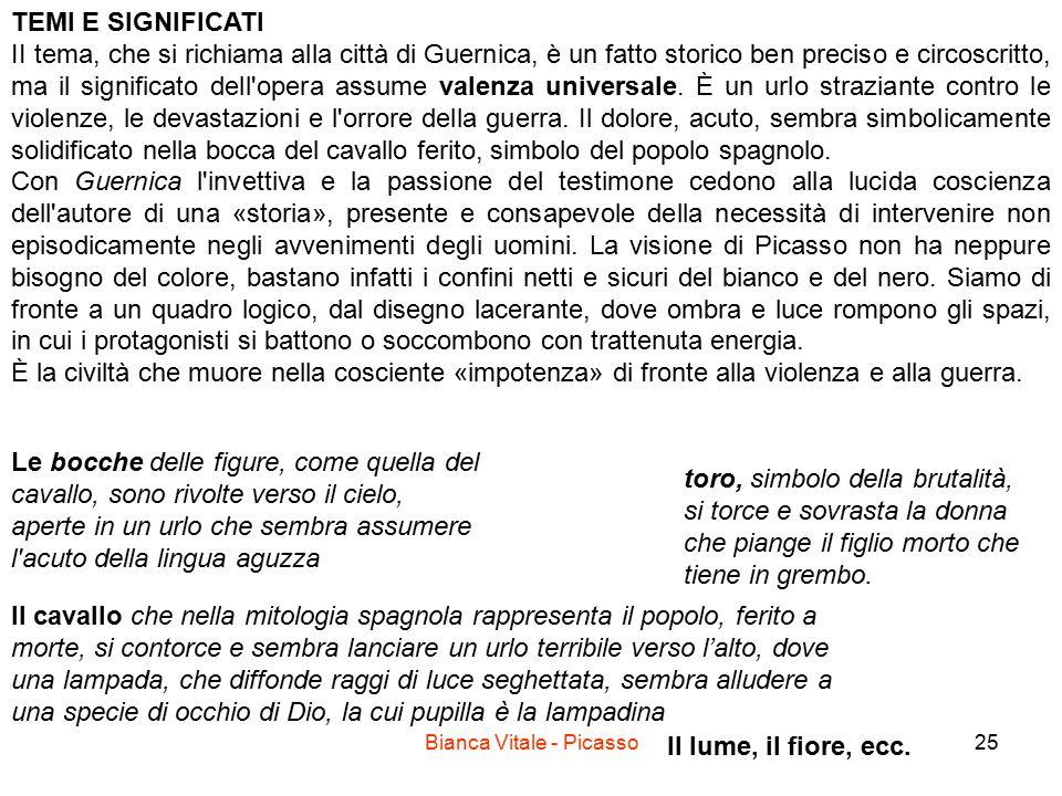 Bianca Vitale - Picasso25 TEMI E SIGNIFICATI II tema, che si richiama alla città di Guernica, è un fatto storico ben preciso e circoscritto, ma il sig
