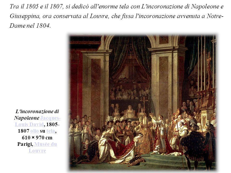 L incoronazione di Napoleone Jacques- Louis David, 1805- 1807 olio su tela, 610 × 970 cm Parigi, Musée du LouvreJacques- Louis DavidoliotelaMusée du Louvre Tra il 1805 e il 1807, si dedicò all enorme tela con L incoronazione di Napoleone e Giuseppina, ora conservata al Louvre, che fissa l incoronazione avvenuta a Notre- Dame nel 1804.