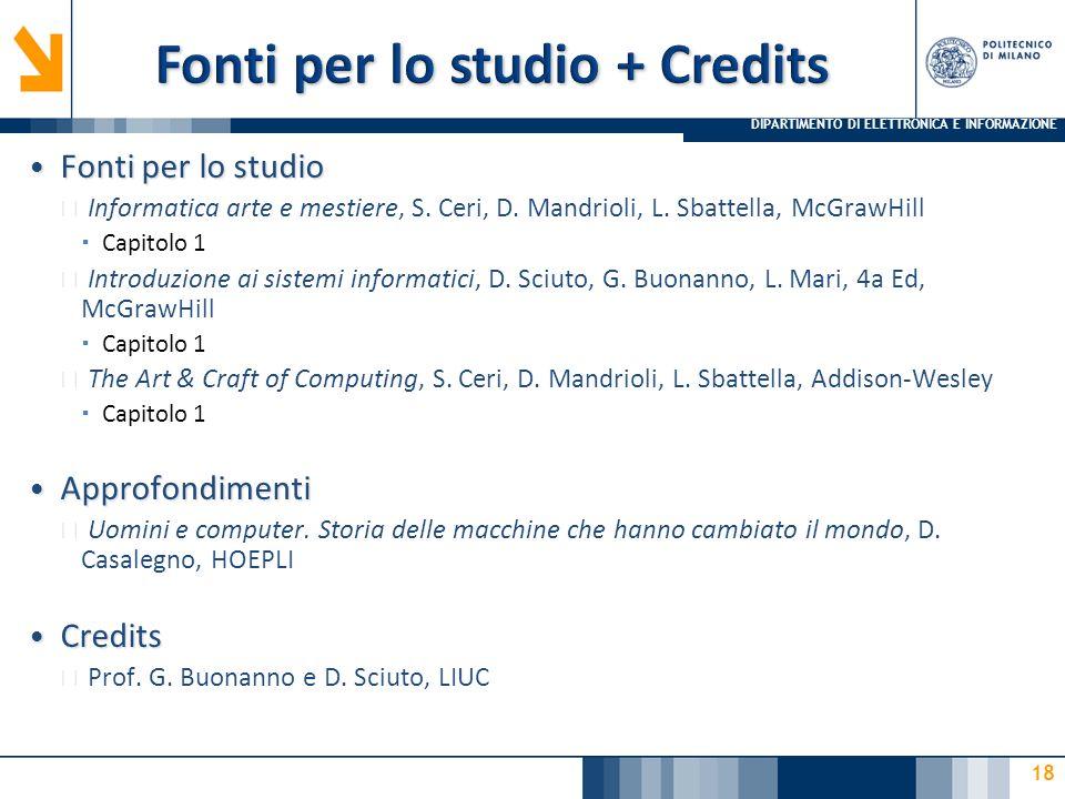 DIPARTIMENTO DI ELETTRONICA E INFORMAZIONE 18 Fonti per lo studio Fonti per lo studio ▶ Informatica arte e mestiere, S. Ceri, D. Mandrioli, L. Sbattel