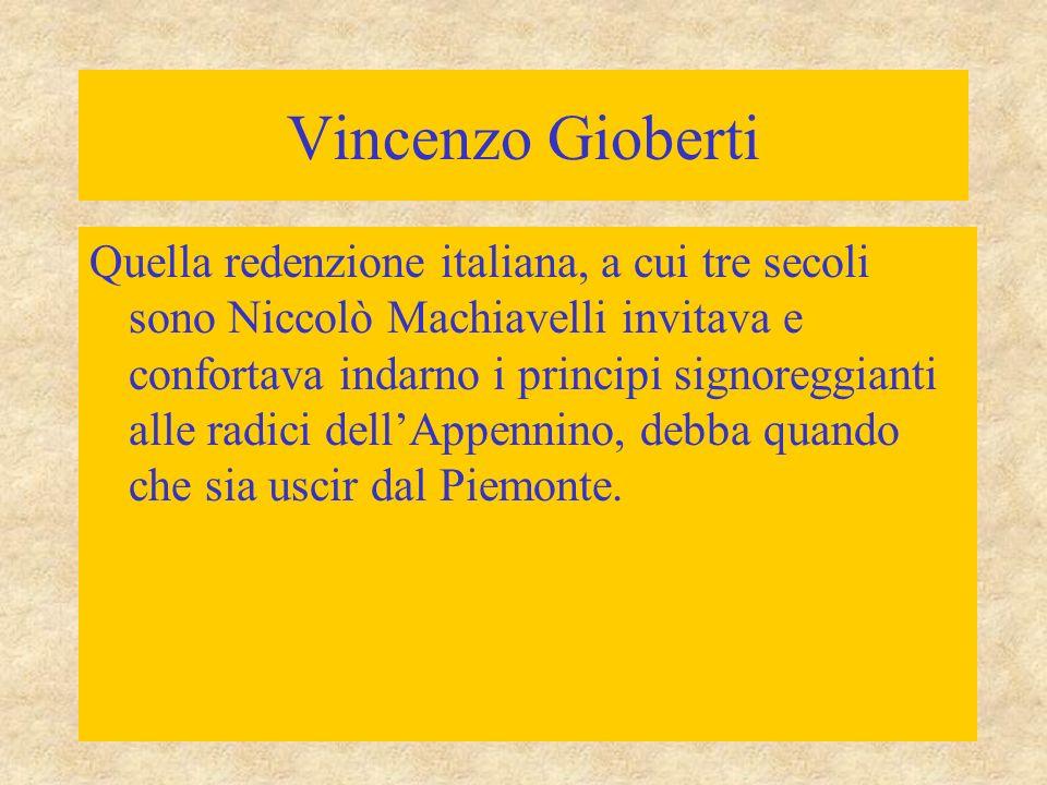 Vincenzo Gioberti Quella redenzione italiana, a cui tre secoli sono Niccolò Machiavelli invitava e confortava indarno i principi signoreggianti alle r