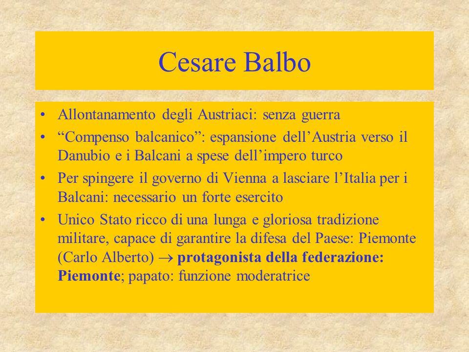 """Cesare Balbo Allontanamento degli Austriaci: senza guerra """"Compenso balcanico"""": espansione dell'Austria verso il Danubio e i Balcani a spese dell'impe"""
