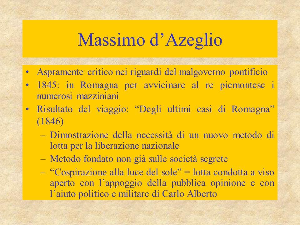 Massimo d'Azeglio Aspramente critico nei riguardi del malgoverno pontificio 1845: in Romagna per avvicinare al re piemontese i numerosi mazziniani Ris