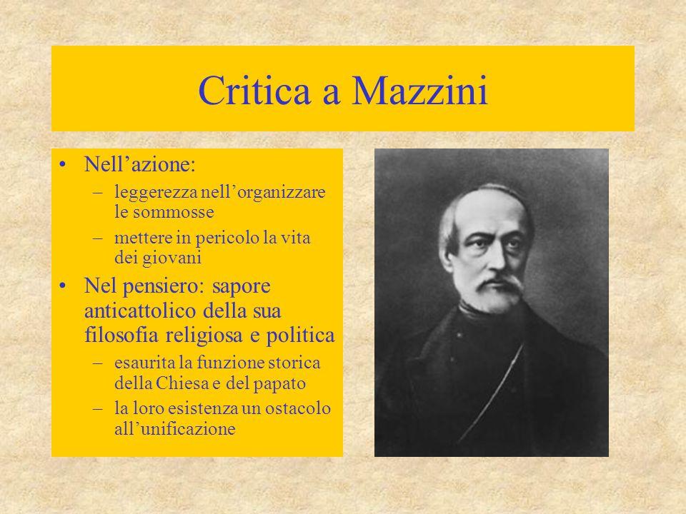 Critica a Mazzini Nell'azione: –leggerezza nell'organizzare le sommosse –mettere in pericolo la vita dei giovani Nel pensiero: sapore anticattolico de