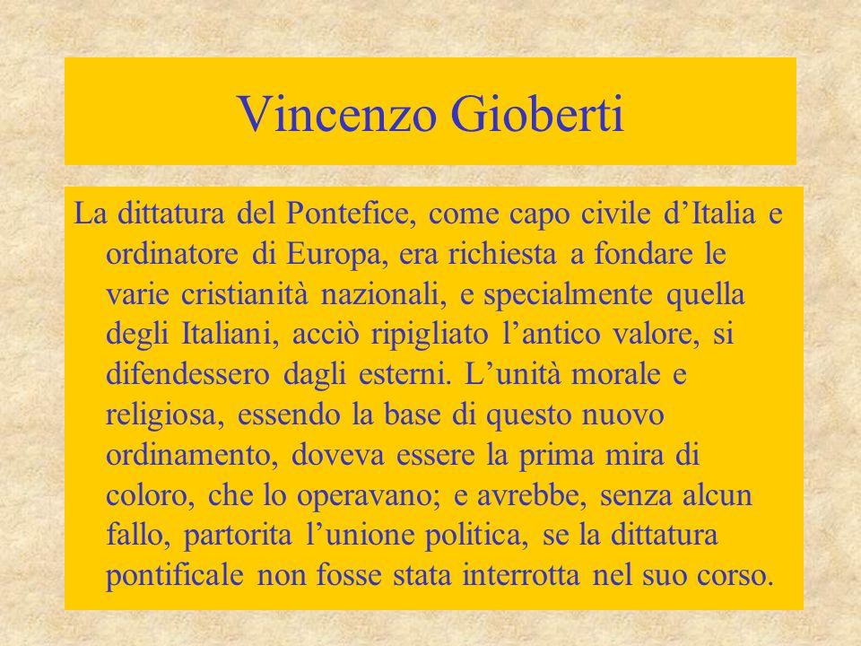 Vincenzo Gioberti La dittatura del Pontefice, come capo civile d'Italia e ordinatore di Europa, era richiesta a fondare le varie cristianità nazionali