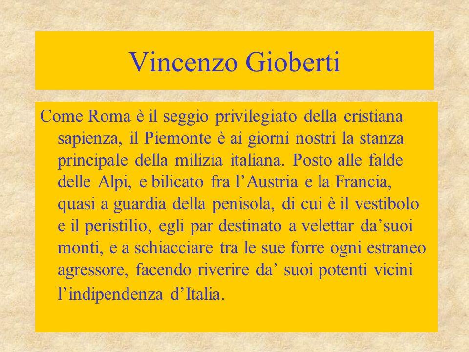 Vincenzo Gioberti Come Roma è il seggio privilegiato della cristiana sapienza, il Piemonte è ai giorni nostri la stanza principale della milizia itali