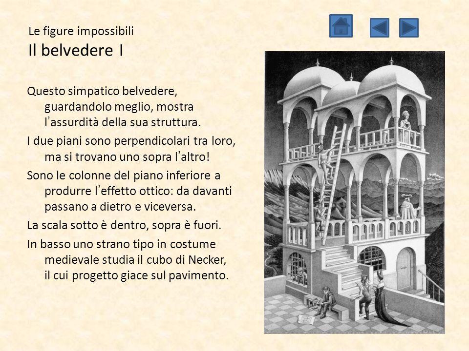 Le figure impossibili Il belvedere I Questo simpatico belvedere, guardandolo meglio, mostra l'assurdità della sua struttura. I due piani sono perpendi
