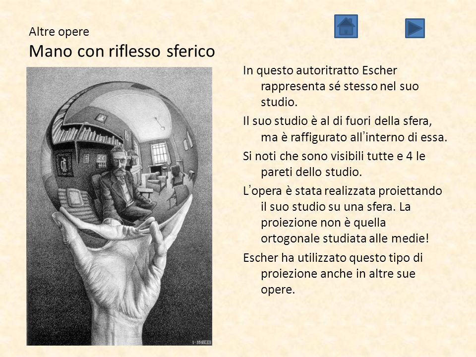 Altre opere Mano con riflesso sferico In questo autoritratto Escher rappresenta sé stesso nel suo studio. Il suo studio è al di fuori della sfera, ma