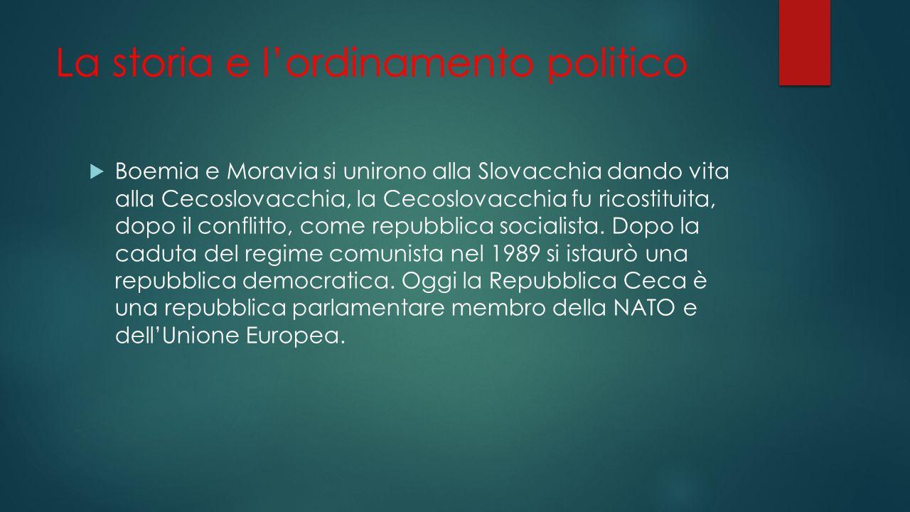 La storia e l'ordinamento politico  Boemia e Moravia si unirono alla Slovacchia dando vita alla Cecoslovacchia, la Cecoslovacchia fu ricostituita, do