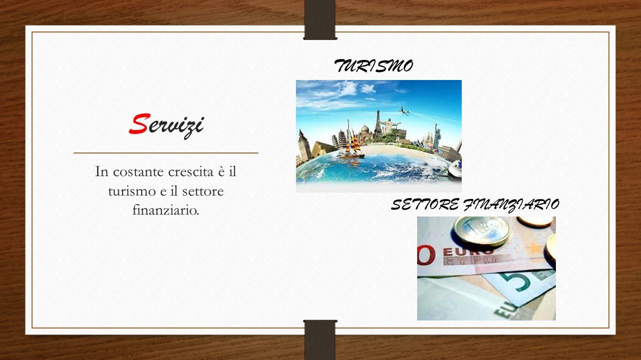 Servizi In costante crescita è il turismo e il settore finanziario. TURISMO SETTORE FINANZIARIO